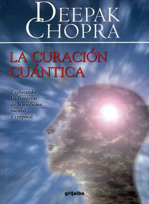 La Curacion Cuantica: Explorando las Fronteras de la Medicina Mental y Corporal 9781400084586