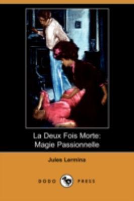 La Deux Fois Morte: Magie Passionnelle (Dodo Press) 9781409952732