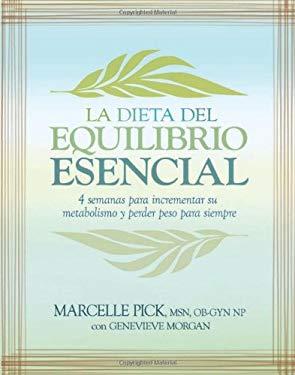 La Dieta del Equilibrio Esencial: 4 Semanas Para Incrementar su Metabolismo y Perder Peso Para Siempre 9781401922047