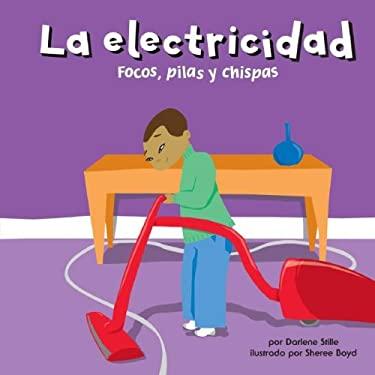 La Electricidad: Focos, Pilas y Chispas 9781404832121