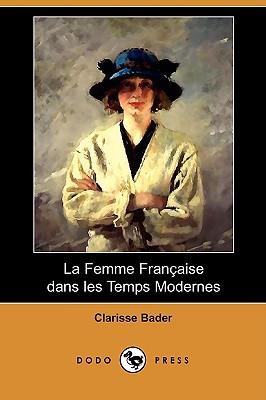 La Femme Francaise Dans Les Temps Modernes (Dodo Press) 9781409921295