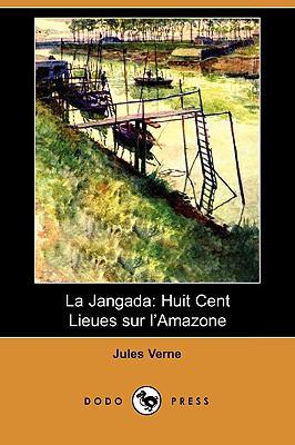 La Jangada: Huit Cent Lieues Sur L'Amazone (Dodo Press) 9781409925170