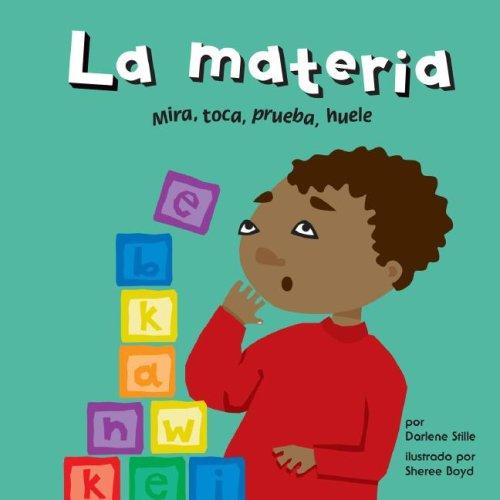 La Materia: Mira, Toca, Prueba, Huele 9781404832213