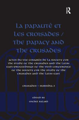 La Papaut Et Les Croisades =: The Papacy and the Crusades: Actes Du Viie Congrs de La Society for the Study of the Crusades and the Latin East = Pro