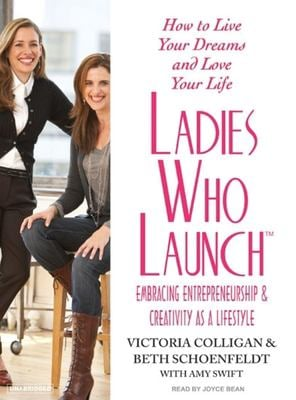 Ladies Who Launch: Embracing Entrepreneurship & Creativity as a Lifestyle 9781400154562