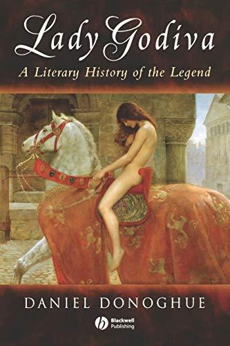 Lady Godiva: A Literary History of the Legend 9781405100472