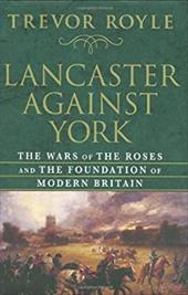 Lancaster Against York: The Wars of the Roses and the Foundation of Modern Britain 6074683