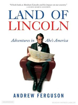 Land of Lincoln: Adventures in Abe's America 9781400104321