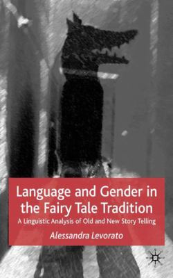 Language and Gender in the Fairy Tale Tradition: A Linguistic Analysis of Old and New Story Telling 9781403907882
