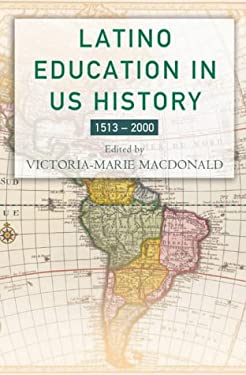Latino Education in the United States: A Narrated History from 1513-2000 9781403960863