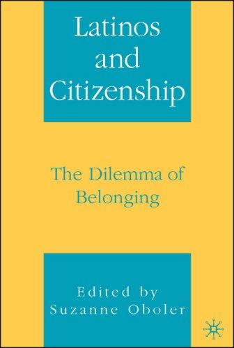 Latinos and Citizenship: The Dilemma of Belonging 9781403967404