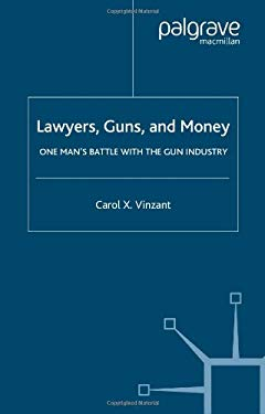 Lawyers, Guns, and Money: One Man's Battle with the Gun Industry 9781403966278