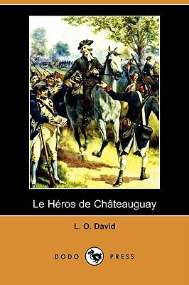 Le Heros de Chateauguay (Dodo Press) 9781409977391