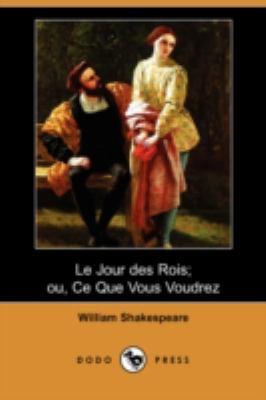 Le Jour Des Rois; Ou, Ce Que Vous Voudrez (Dodo Press) 9781409909408
