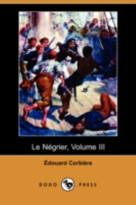Le Negrier, Volume III (Dodo Press) 9781409944492