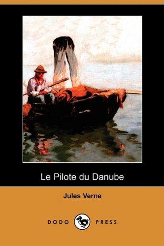Le Pilote Du Danube (Dodo Press) 9781409925255