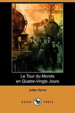 Le Tour Du Monde En Quatre-Vingts Jours (Dodo Press) 9781409925286