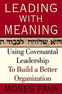 Leading with Meaning: Using Covenantal Leadership to Build a Better Organization 9781403961327