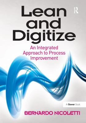 Lean and Digitize: An Integrated Approach to Process Improvement 9781409441946