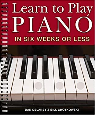 Learn to Play Piano in Six Weeks or Less 9781402731563
