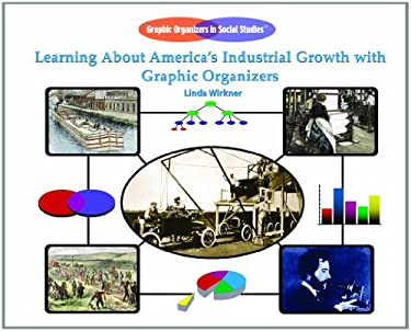 Learning about America's Industrial Growth with Graphic Organizers 9781404228122