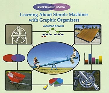 Learning about Simple Machines with Graphic Organizers 9781404234116