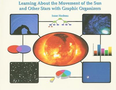 Learning about the Movement of the Sun and Other Stars with Graphic Organizers 9781404250406