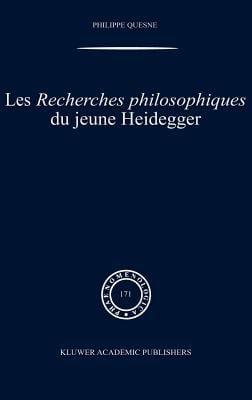 Les Recherches Philosophiques Du Jeune Heidegger 9781402016714