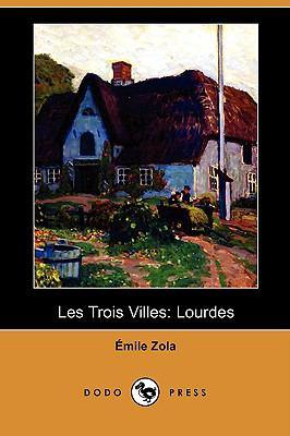 Les Trois Villes: Lourdes (Dodo Press) 9781409921271