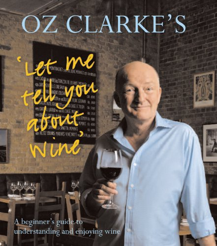 Oz Clarke's Let Me Tell You about Wine: A Beginner's Guide to Understanding and Enjoying Wine 9781402771231