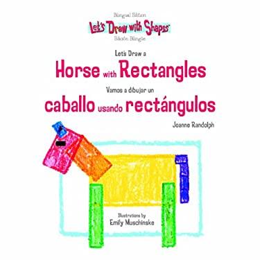 Let's Draw a Horse with Rectangles: Vamos a Dibujar Un Caballo Usando Rectangulos