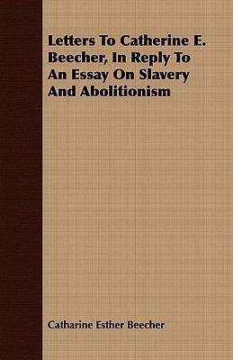 essay on slavery and abolitionism beecher Grimké's letters to catherine beecher began as a series of essays made in response to beecher's an essay on slavery and abolitionism beecher's essay.