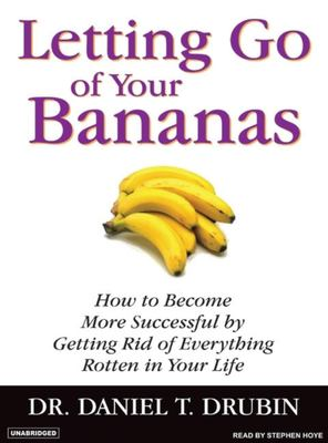 Letting Go of Your Bananas: How to Become More Successful by Getting Rid of Everything Rotten in Your Life