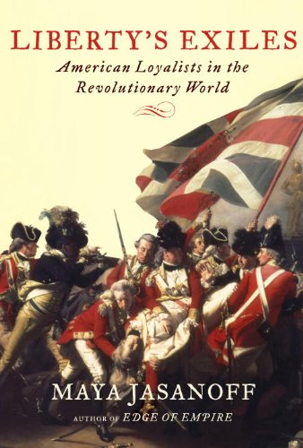 Liberty's Exiles: American Loyalists in the Revolutionary World 9781400041688