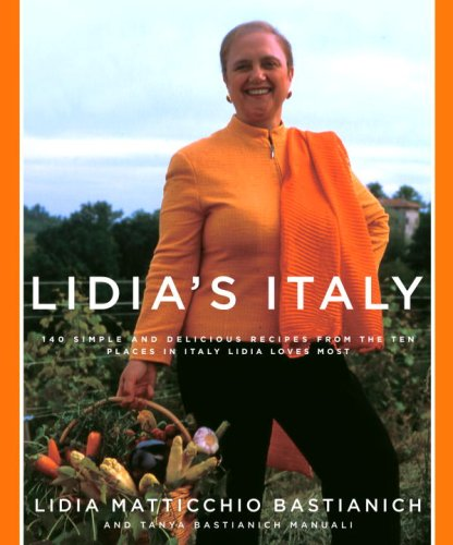 Lidia's Italy: 140 Simple and Delicious Recipes from the Ten Places in Italy Lidia Loves Most 9781400040360
