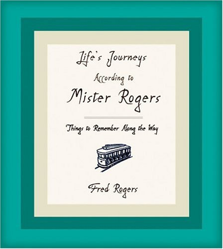 Life's Journeys According to Mister Rogers: Things to Remember Along the Way 9781401301699