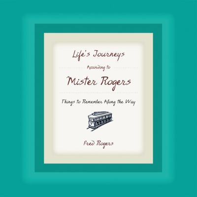 Life's Journeys According to Mister Rogers: Life's Journeys According to Mister Rogers