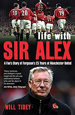 Life with Sir Alex: A Fan's Story of Ferguson's 25 Years at Manchester United 9781408149515