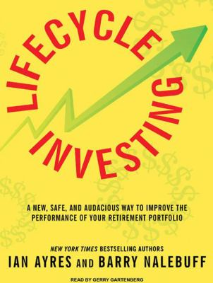 Lifecycle Investing: A New, Safe, and Audacious Way to Improve the Performance of Your Retirement Portfolio 9781400116904