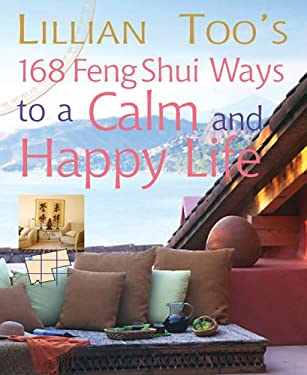 Lillian Too's 168 Feng Shui Ways to a Calm & Happy Life
