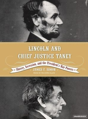 Lincoln and Chief Justice Taney: Slavery, Seccession, and the President's War Powers 9781400103317