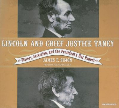 Lincoln and Chief Justice Taney: Slavery, Seccession, and the President's War Powers 9781400133314