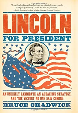 Lincoln for President: An Unlikely Candidate, an Audacious Strategy, and the Victory No One Saw Coming 9781402225048