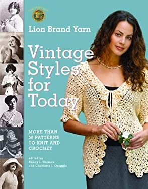 Lion Brand Yarn Vintage Styles for Today: More Than 50 Patterns to Knit and Crochet 9781400080618