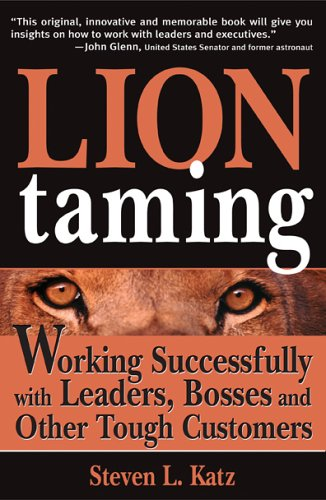 Lion Taming: Working Successfully with Leaders, Bosses, and Other Tough Customers 9781402205903