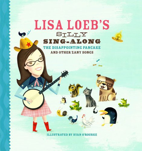 Lisa Loeb's Silly Sing-Along: The Disappointing Pancake and Other Zany Songs 9781402769153