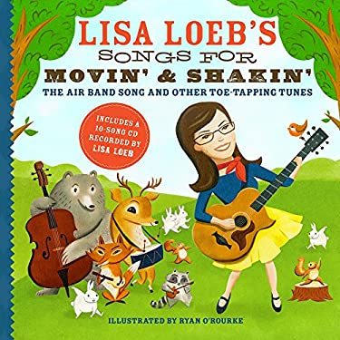 Lisa Loeb's Songs for Movin' and Shakin': The Air Band Song and Other Toe-Tapping Tunes 9781402769160