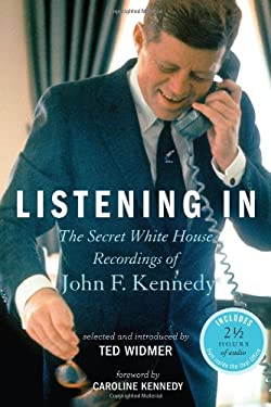 Listening in: The Secret White House Recordings of John F. Kennedy 9781401324568