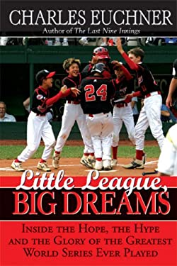 Little League, Big Dreams: The Hope, the Hype and the Glory of the Greatest World Series Ever Played 9781402206610