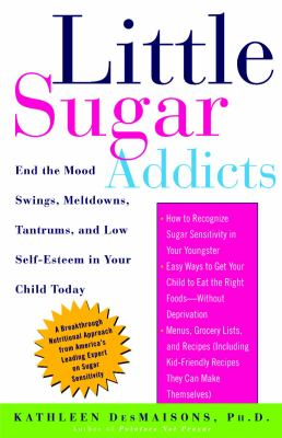 Little Sugar Addicts: End the Mood Swings, Meltdowns, Tantrums, and Low Self-Esteem in Your Child Today 9781400051649